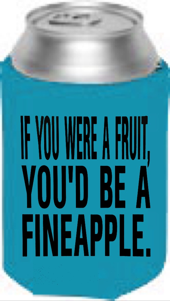 If You Were A Fruit, You'd Be A Fineapple.  Collapsible Can Cooler / Coozie