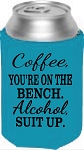 Coffee, You're On The Bench.  Alcohol, Suit Up.  Collapsible Can Cooler / Coozie