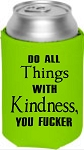 Do All Things With Kindness, You Fucker.  Collapsible Can Cooler / Coozie