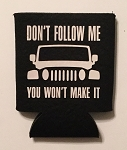 Don't Follow Me.  You Won't Make It.  Collapsible Can Cooler / Coozie