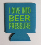 I Give Into BEER Pressure.  Collapsible Can Cooler / Coozie