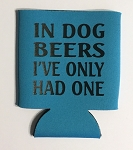 In Dog Beers I've Only Had One.  Collapsible Can Cooler / Coozie