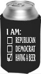 I Am:  Republican, Democrat, Having A Beer.  Collapsible Can Cooler / Coozie.