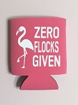 Zero Flocks Given.  Collapsible Can Cooler / Coozie