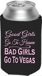 Good Girls Go To Heaven.  Bad Girls Go To Vegas.  Collapsible Can Cooler / Coozie