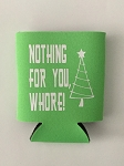 Nothing For You, Whore!  Collapsible Can Cooler / Coozie