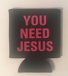 You Need Jesus.  Collapsible Can Cooler / Coozie