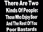 There Are Two Kinds Of People:  Those Who Enjoy Beer And The Rest Of You Poor Bastards.  Vinyl Decal