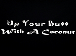 Up Your Butt With A Coconut.  Vinyl Decal