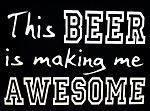This Beer Is Making Me Awesome!  Vinyl Decal