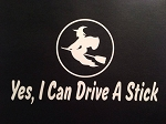Yes, I Can Drive A Stick.  Vinyl Decal