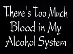 There's Too Much Blood In My Alcohol System.  Vinyl Decal