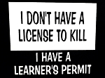 I Don't Have A License To Kill.  I Have A Learner's Permit.  Vinyl Decal