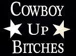 Cowboy Up Bitches!  Vinyl Decal