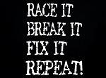 Race It, Break It, Fix It, Repeat!  Vinyl Decal