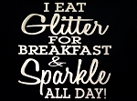 I Eat Glitter For Breakfast & Sparkle All Day!  Vinyl Decal