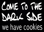 Come To The Dark Side.  We Have Cookies.  Vinyl Decal