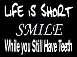 Life Is Short.  Smile While You Still Have Teeth.  Vinyl Decal
