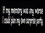 If My Memory Was Any Worse, I Could Plan My Own Surprise Party.  Vinyl Decal
