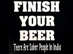 Finish Your Beer.  There Are Sober People In India.  Vinyl Decal