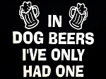 In Dog Beers I've Only Had One!  Vinyl Decal