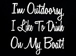 I'm Outdoorsy.  I Like To Drink On My Boat!  Vinyl Decal