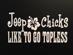 Jeep Chicks Like To Go Topless.  Vinyl Decal