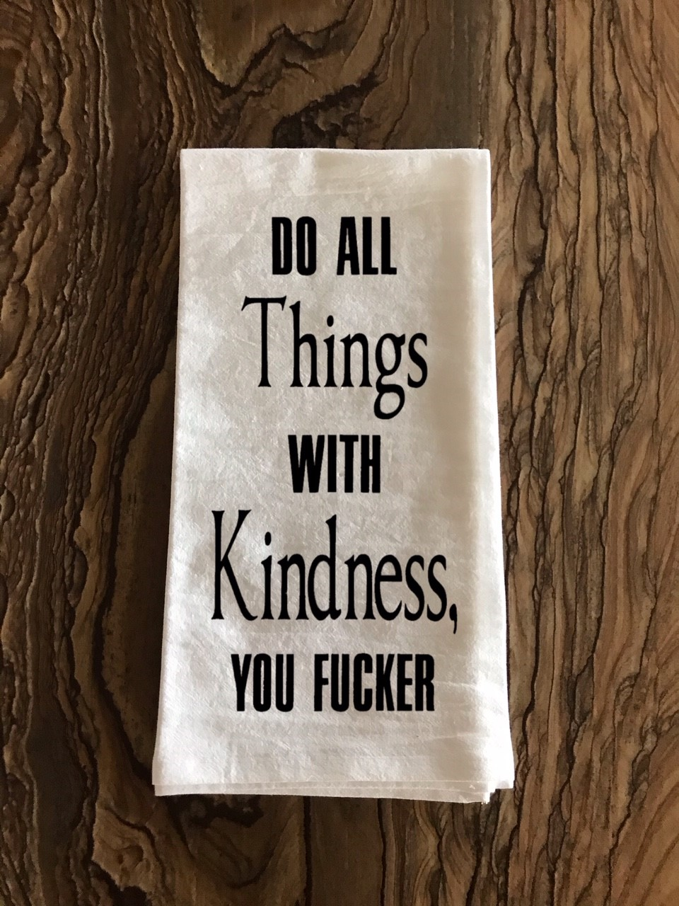 Do All Things With Kindness, You Fucker.  Flour Sack Tea Towel