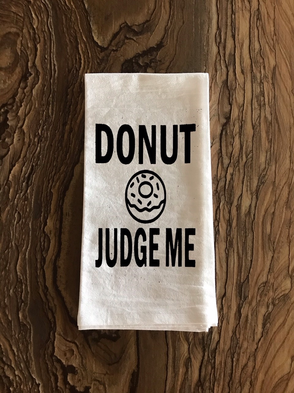 Donut Judge Me.  Flour Sack Tea Towel
