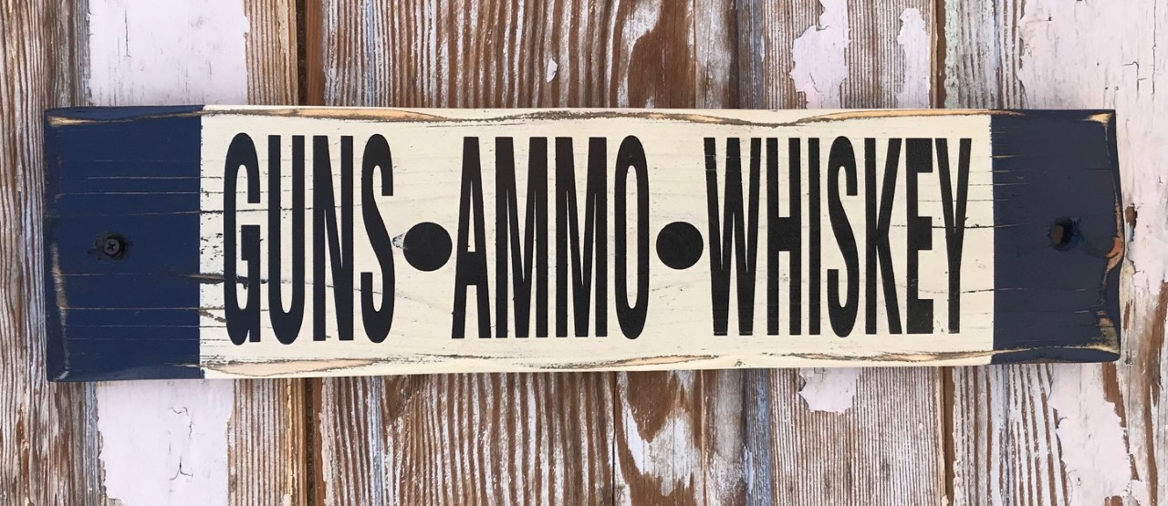 Guns.  Ammo.  Whiskey.  Rustic Wood Sign