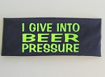 I Give Into Beer Pressure.  Headband