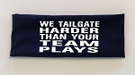 We Tailgate Harder Than Your Team Plays.  Headband