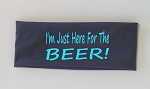 I'm Just Here For The Beer!  Headband