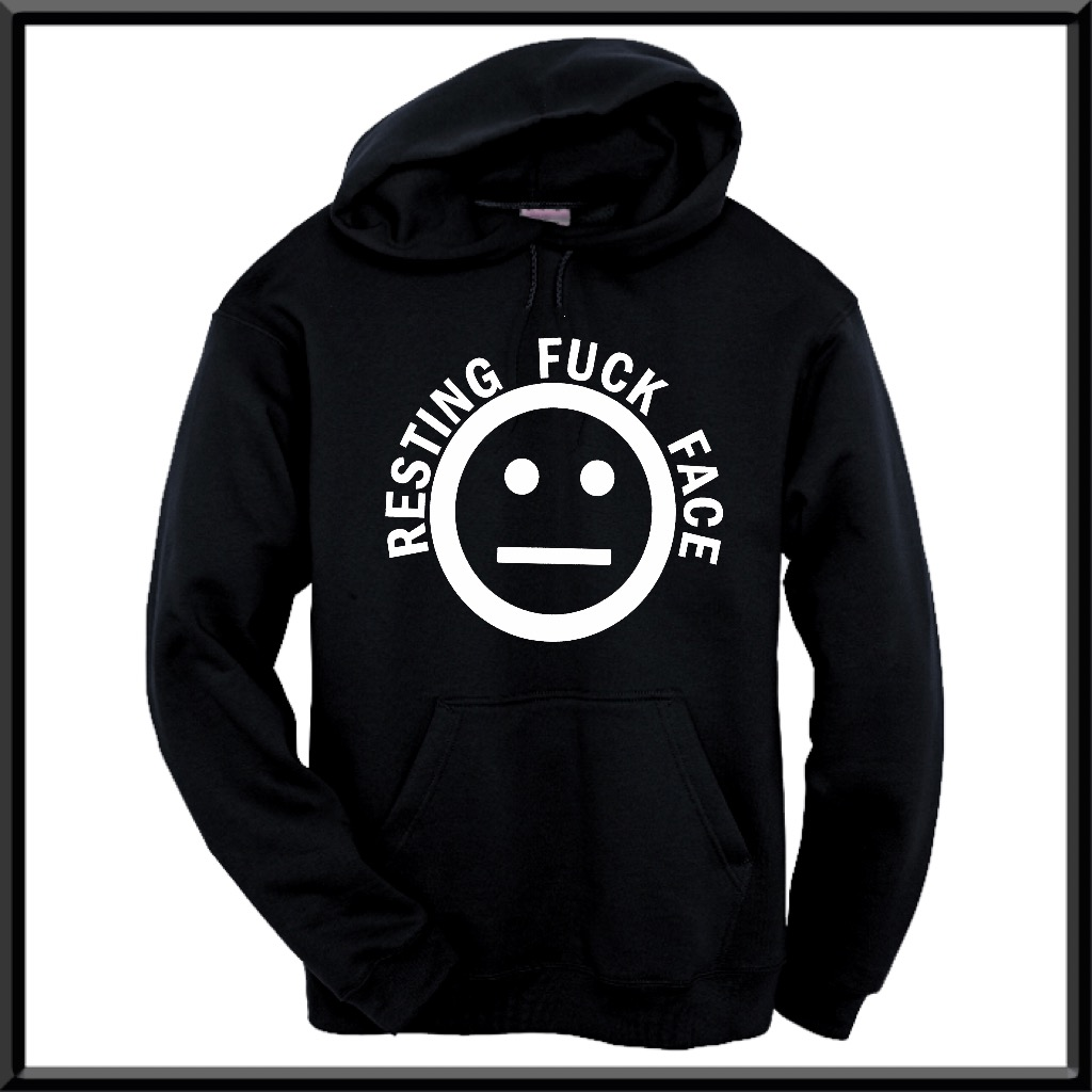 Resting Fuck Face.  Hoodie