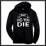 But Did You Die.  Hoodie