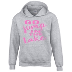 Go Jump In The Lake.  Hoodie