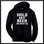 Hold My Beer And Watch This.  Hoodie