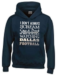I Don't Always Scream, Cuss & Drink But When I Do I'm Usually Watching Dallas Football.  Dallas Cowboys Hoodie
