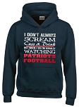 I Don't Always Scream, Cuss & Drink But When I Do I'm Usually Watching Patriots Football.  New England Patriots Hoodie
