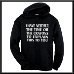 I Have Neither The Time Or The Crayons To Explain This To You.  Hoodie