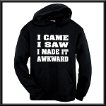 I Came.  I Saw.  I Made It Awkward.  Hoodie
