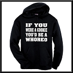 If You Were A Cookie, You'd Be A Whoreo.  Hoodie