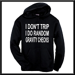 I Don't Trip.  I Do Random Gravity Checks.  Hoodie