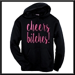 Cheers Bitches!  Hoodie