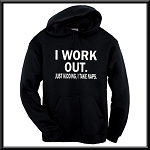 I Work Out.  Just Kidding, I Take Naps.  Hoodie