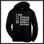 I Am: Republican, Democrat, Having A Glass Of Wine.  Hoodie