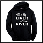 Killin' My Liver At The River.  Hoodie
