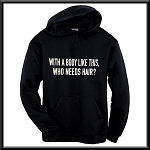 With A Body Like This, Who Needs Hair?  Hoodie