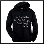 You Only Live Once, But If You Do It Right, Once Is Enough.  Mae West.  Hoodie