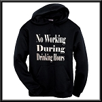 No Working During Drinking Hours.  Hoodie